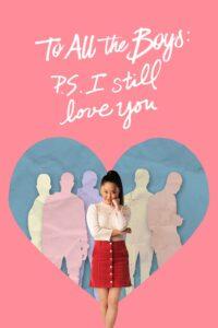 TO ALL THE BOYS P.S. I STILL LOVE YOU (2020) แด่ชายทุกคนที่ฉันเคยรัก (ตอนนี้ก็ยังรัก)